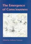 The Emergence of Consciousness - Anthony Freeman