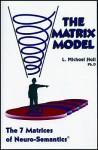 Matrix Model: The 7 Matrices of Neuro-Semantics - L. Michael Hall