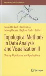 Topological Methods in Data Analysis and Visualization II: Theory, Algorithms, and Applications - Ronald Peikert, Helwig Hauser, Hamish Carr