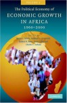 The Political Economy Of Economic Growth In Africa, 1960 2000 - Benno J. Ndulu, Robert H. Bates