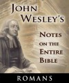 Notes on the Entire Bible-The Book of Romans (John Wesley's Notes on the Entire Bible) - John Wesley