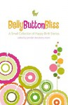 Belly Button Bliss: A Small Collection of Happy Birth Stories - Jennifer Derryberry Mann