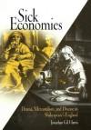 Sick Economies: Drama, Mercantilism, and Disease in Shakespeare's England - Jonathan Gil Harris