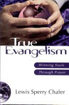 True Evangelism: Winning Souls Through Prayer - Lewis Sperry Chafer