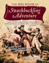 The Big Book of Swashbuckling Adventure: Classic Tales of Dashing Heroes, Dastardly Villains, and Daring Escapes - Lawrence Ellsworth