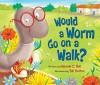 Would a Worm Go on a Walk? - Hannah C. Hall, Bill Bolton