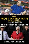 The Most Hated Man in America: Jerry Sandusky and the Rush to Judgment - Mark Pendergrast