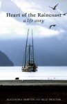 Heart of the Raincoast: A Life Story - Alexandra Morton, Billy Proctor