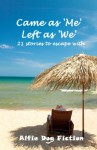 Came as 'Me', Left as 'We' - 21 stories to escape with - Derek Haycock, Lilliana Rose, Alice Parrant, Suzie Hindmarsh- Knights, Tricia Maw, Kate Blackadder, Annette Siketa, Maggie Jones, Jeff Williams, Judith Bruton, Jan Baynham, Angela K Blackburn, Patsy Collins, Susan Wright, Gill McKinlay, Rosemary J Kind, Patricia Fa