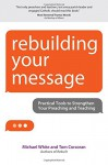 Rebuilding Your Message: Practical Tools to Strengthen Your Preaching and Teaching (Rebuilt Parish) - Michael White, Tom Corcoran