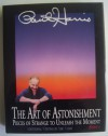 The Art of Astonishment: Pieces of Strange to Unleash the Moment, Book 1 - Paul Harris, Eric Mead