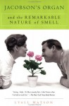 Jacobson's Organ: And the Remarkable Nature of Smell - Lyall Watson