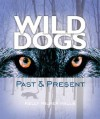 Wild Dogs: Past & Present - Kelly Milner Halls