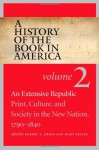 A History of the Book in America: Volume 2: An Extensive Republic: Print, Culture, and Society in the New Nation, 1790-1840 - Robert A. Gross, Mary Kelley