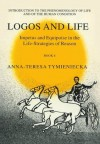Impetus and Equipoise in the Life-Strategies of Reasons - Logos and Life 4 (Analecta Husserliana: The Yearbook of Phenomenological Research, Volume LXX): Logos and Life Bk. 4 - Anna-Teresa Tymieniecka