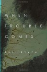 When Trouble Comes - Philip Graham Ryken