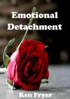 Emotional Detachment - Ken Fryer