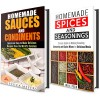 Spices, Seasoning and Sauces Box Set: Simple Guide to Making Amazing World Famous Seasonings, Spice Mixes and Sauces for Delicious Meals (Sauces, Condiments and Herbs Recipes Cookbook) - Julie Peck, Jessica Meyers
