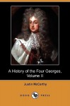 A History of the Four Georges, Volume II (Dodo Press) - Justin McCarthy