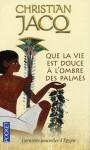 Que la vie est douce à l'ombre des palmes - Christian Jacq