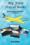 By Anna Othitis The Seven Natural Wonders Of The Earth (My First Travel Books) (Volume 2) (1st First Edition) [Paperback] - Anna Othitis