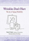 Wrinkles Don't Hurt: Daily Meditations on the Joy of Aging Mindfully - Ruth Fishel