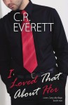 I Loved That About Her (Love, Carry My Bags) (Volume 2) - C.R. Everett