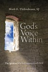God's Voice Within: The Ignatian Way to Discover God's Will - Mark E. Thibodeaux, James Martin