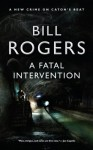 A Fatal Intervention (DCI Tom Caton Manchester Crime Series) - Bill Rogers