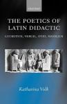 The Poetics of Latin Didactic: Lucretius, Vergil, Ovid, Manilius - Katharina Volk