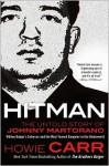 Hitman: The Untold Story of Johnny Martorano: Whitey Bulger's Enforcer and the Most Feared Gangster in the Underworld - Howie Carr