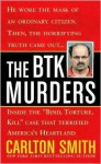 "The BTK Murders: Inside the ""Bind Torture Kill"" Case that Terrified America's Heartland - Carlton Smith"