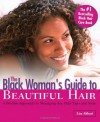 The Black Woman's Guide to Beautiful Hair: A Positive Approach to Managing Any Hair Type and Style - Lisa Akbari