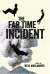 The Far Time Incident - Neve Maslakovic