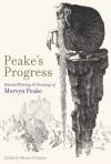 Peake's Progress: Selected Writings and Drawings of Mervyn Peake - Mervyn Peake, Maeve Gilmore