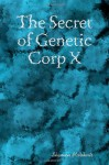 The Secret of Genetic Corp X - Shannon McRoberts