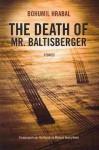 The Death of Mr. Baltisberger - Bohumil Hrabal, Kaca Polackova, Michael Henry Heim