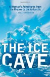 The Ice Cave: A Woman's Adventures from the Mojave to the Antarctic - Lucy Jane Bledsoe