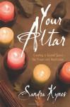 Your Altar: Creating a Sacred Space for Prayer & Meditation - Sandra Kynes