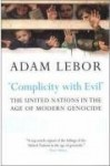 Complicity with Evil: The United Nations in the Age of Modern Genocide - Adam LeBor