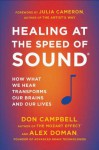 Healing at the Speed of Sound: How What We Hear Transforms Our Brains and Our Lives - Don Campbell, Alex Doman