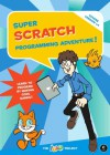 Super Scratch Programming Adventure!: Learn to Program By Making Cool Games - The LEAD Project, Mitchel Resnick, Rosanna Wong Yick-ming, Edmond Kim Ping Hui