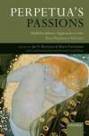 Perpetua's Passions: Multidisciplinary Approaches to the Passio Perpetuae Et Felicitatis - Jan N. Bremmer, Marco Formisano