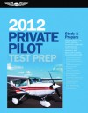 Private Pilot Test Prep 2012: Study and Prepare for Recreational and Private: Airplane, Helicopter, Gyroplane, Glider, Balloon, Airship, Powered Parachute, and Weight-Shift Control FAA Knowledge Exams - ASA Test Prep Board