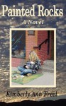 Painted Rocks a Novel - Kimberly Ann Freel
