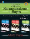 Hymn Harmonizations by Hayes, Volume 2: Creative Accompaniments for the Church Pianist [With CDROM] - Mark Hayes, Larry Shackley