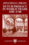 Dutch Primacy in World Trade 1585-1740 - Jonathan I. Israel