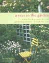 A Year in the Garden: A Step-By-Step Guide to Vital Gardening Projects Through the Year - Steve Bradley