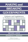 Making and Breaking Governments: Cabinets and Legislatures in Parliamentary Democracies - Michael Laver