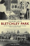 The Secret Life of Bletchley Park: The History of the Wartime Codebreaking Centre by the Men and Women Who Were There - Sinclair McKay
